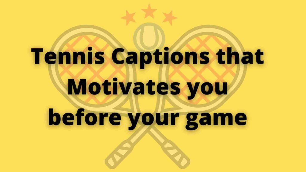 Tennis Captions that Motivates you before your game