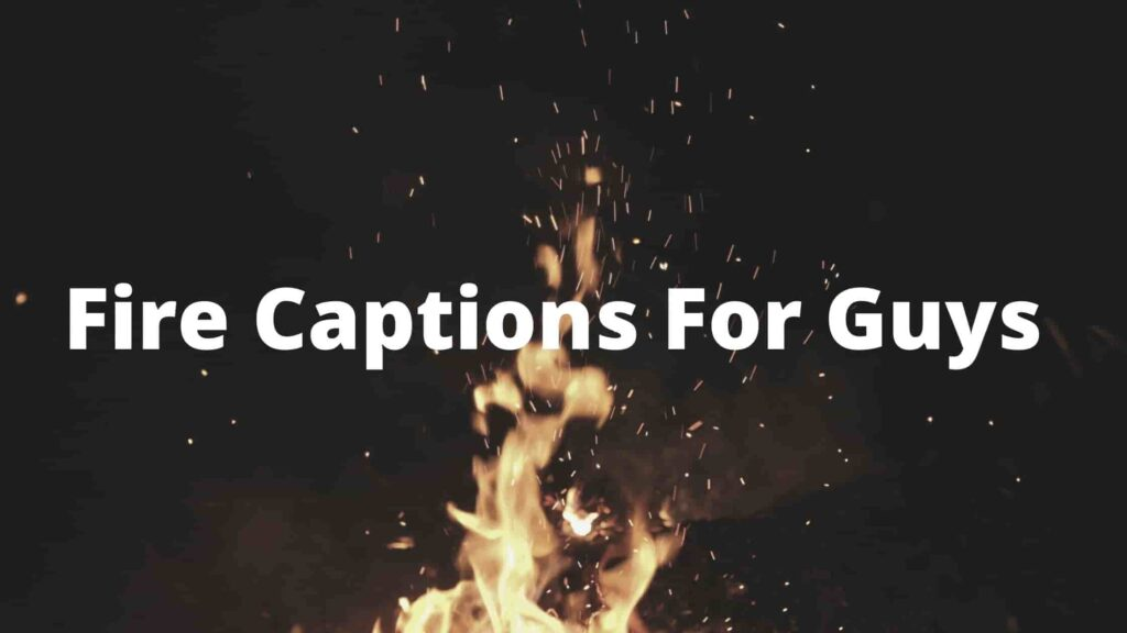 Fire Captions For Guys