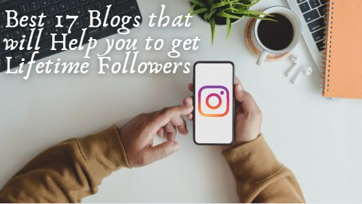 Best 17 Blogs that will Help you to get Lifetime Followers