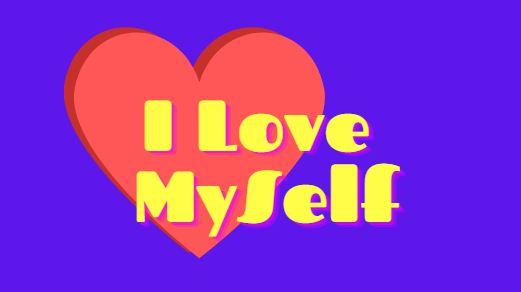I love My self