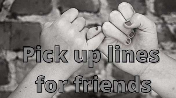pick up line for friends