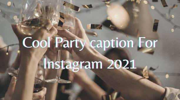 Cool party caption for Instagram