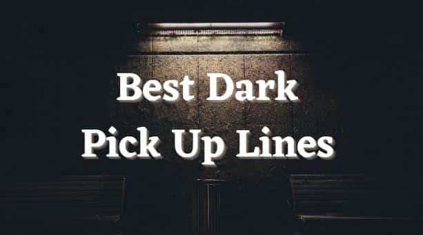 best dark pick up lines