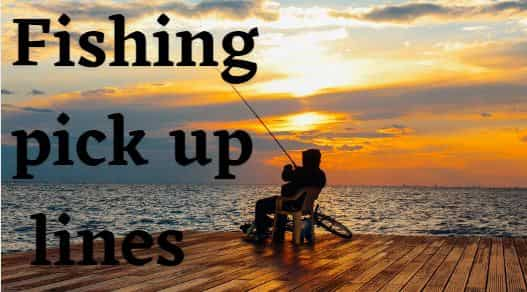 best fishing pickup lines