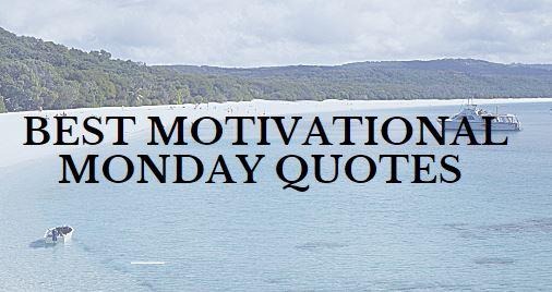 Best Motivational Monday Quotes