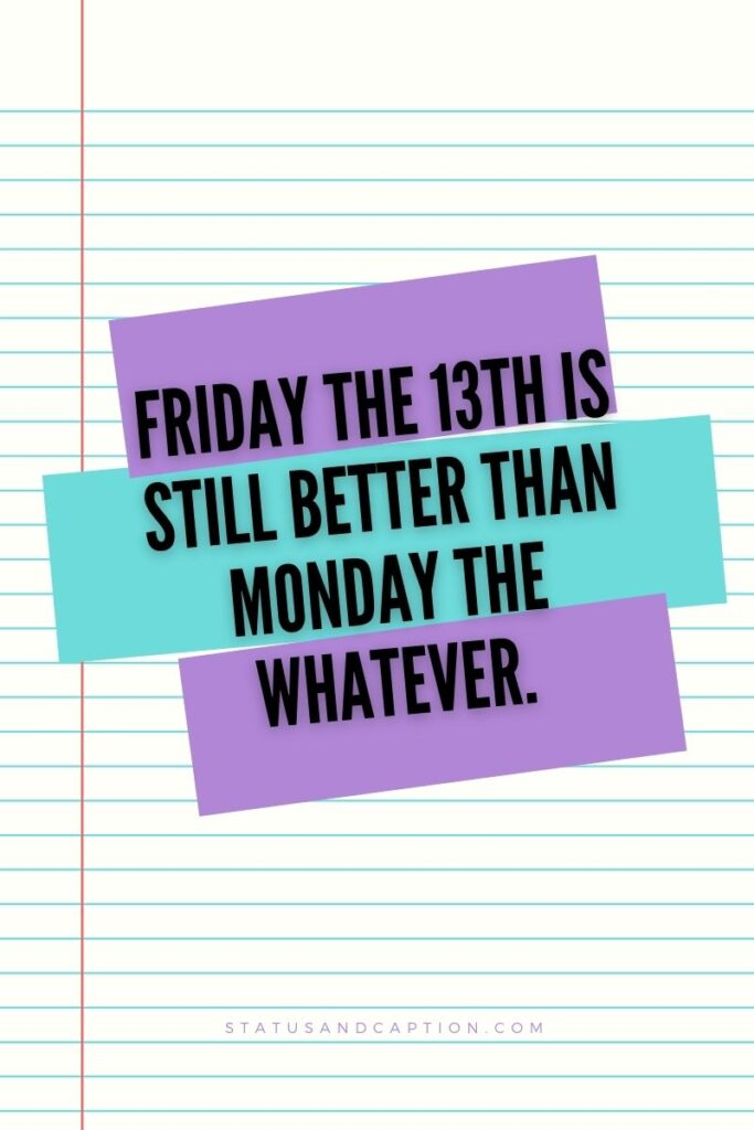 Friday the 13th is still better than Monday the whatever.