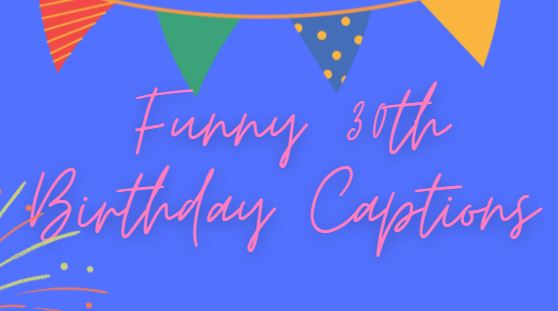 Funny 30th Birthday Captions