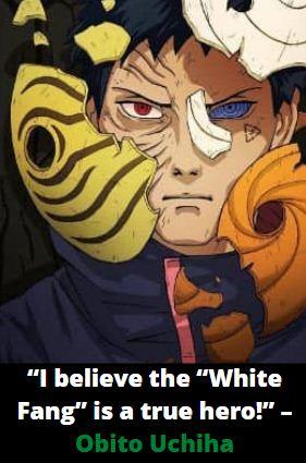 """I believe the ""White Fang"" is a true hero!"" – Obito Uchiha"