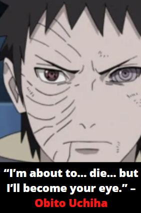 """""""I'm about to… die… but I'll become your eye."""" – Obito Uchiha"""