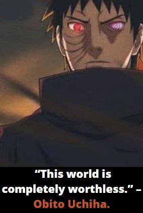 """This world is completely worthless."" – Obito Uchiha."