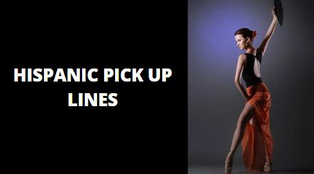Hispanic Pick Up Lines