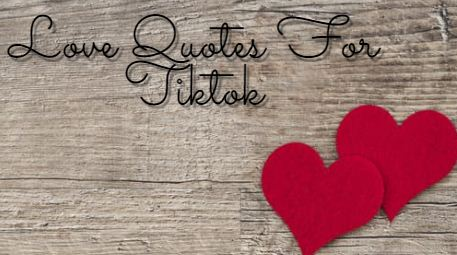 Do you want to copy the most romantic love Tiktok quotes for your description? We know it's hard to make a love Tiktok video but do you know finding love quotes for Tiktok is even harder. love quotes about love