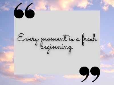 Every moment is a fresh beginning.. tiktok quotes